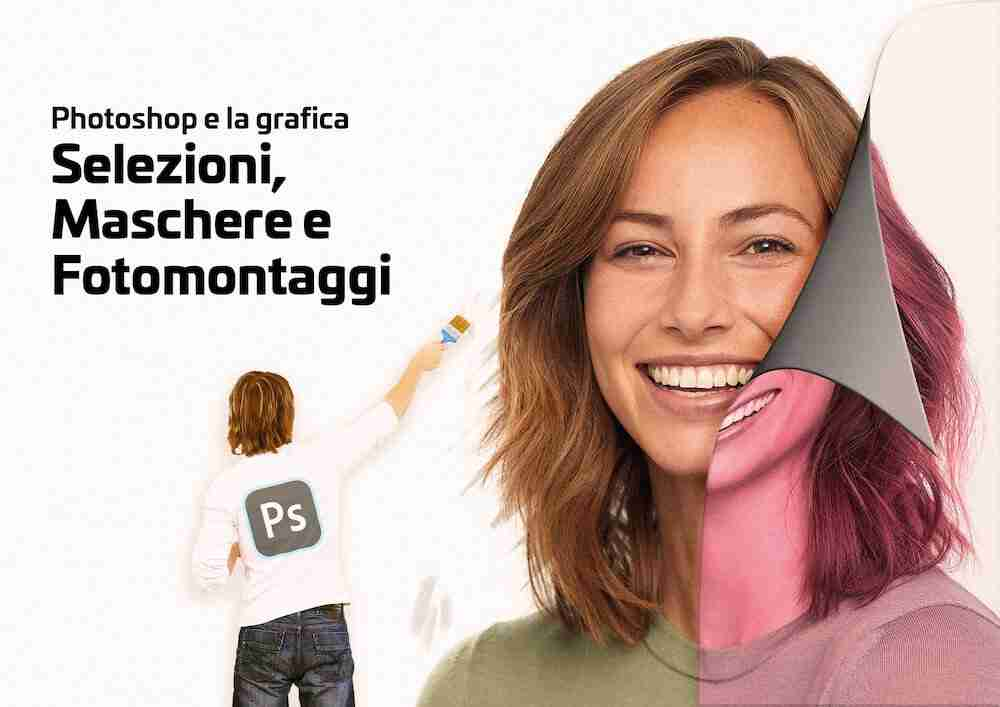 Corso di Photoshop e la grafica - selezioni, maschere e fotomontaggi - Corsi Lorenzdesign studio grafico